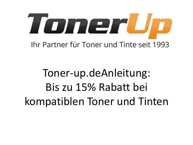 Toner-up.deAnleitung: Bis zu 15% Rabatt bei kompatiblen Toner und Tinten