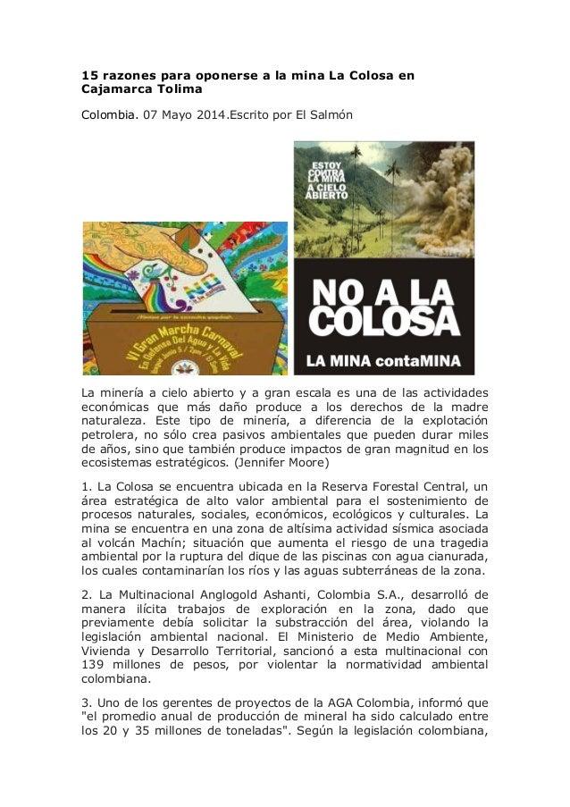 15 razones para oponerse a la mina La Colosa en Cajamarca Tolima Colombia. 07 Mayo 2014.Escrito por El Salmón La minería a...