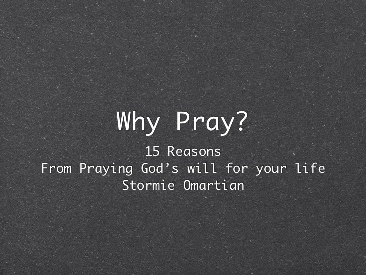 Why Pray?             15 ReasonsFrom Praying God's will for your life          Stormie Omartian