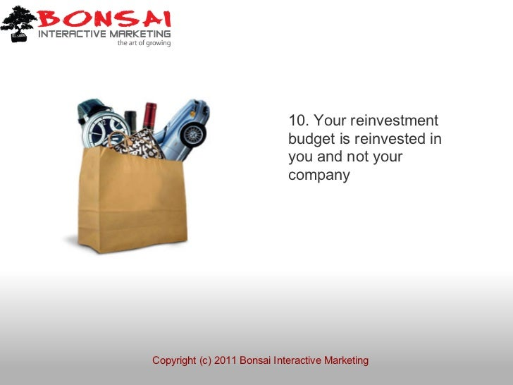 10. Your reinvestment                             budget is reinvested in                             you and not your    ...