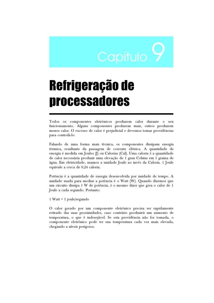 Capítulo                         9Refrigeração deprocessadoresTodos os componentes eletrônicos produzem calor durante o se...