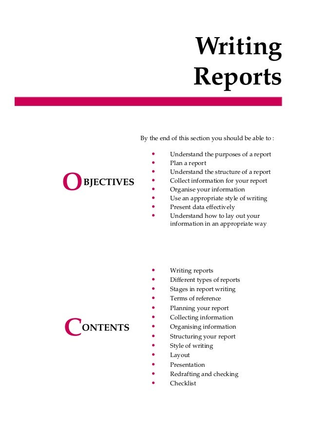 Writing Reports BJECTIVES ONTENTS By the end of this section you should be able to : • Understand the purposes of a report...