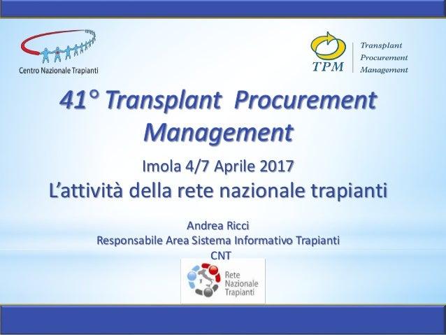 Imola 4/7 Aprile 2017 L'attività della rete nazionale trapianti Andrea Ricci Responsabile Area Sistema Informativo Trapian...