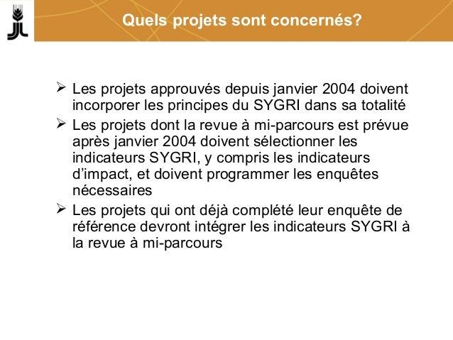Quels projets sont concernés?  Les projets approuvés depuis janvier 2004 doivent incorporer les principes du SYGRI dans s...
