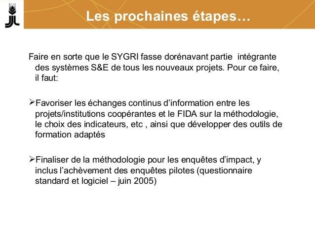 Les prochaines étapes… Faire en sorte que le SYGRI fasse dorénavant partie intégrante des systèmes S&E de tous les nouveau...