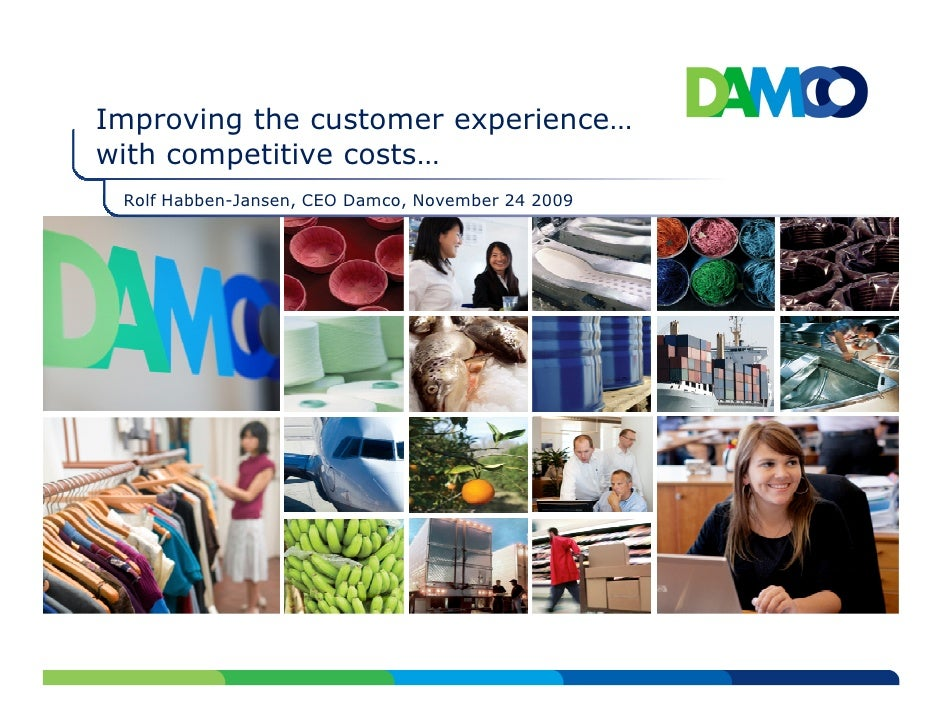 Improving the customer experience… with competitive costs…  Rolf Habben-Jansen, CEO Damco, November 24 2009