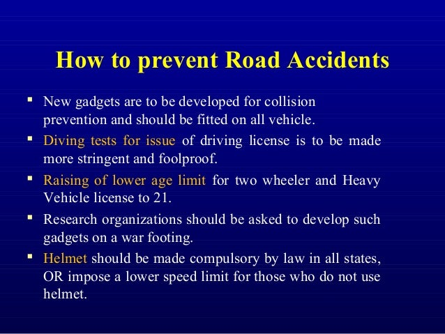 how can stricter laws can reduce road accident However, the most appropriate initiatives include stricter laws and removal of  overloaded vehicles  approach is required to reduce fatal road accidents.