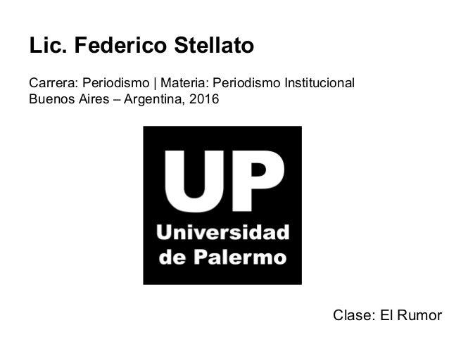 Lic. Federico Stellato Carrera: Periodismo | Materia: Periodismo Institucional Buenos Aires – Argentina, 2016 Clase: El Ru...