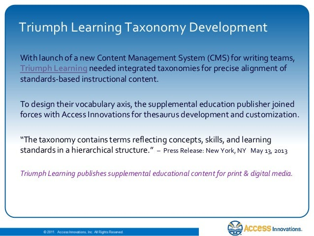 © 2010. Access Innovations, Inc. All Rights Reserved. Triumph Learning Taxonomy Development With launch of a new Content M...