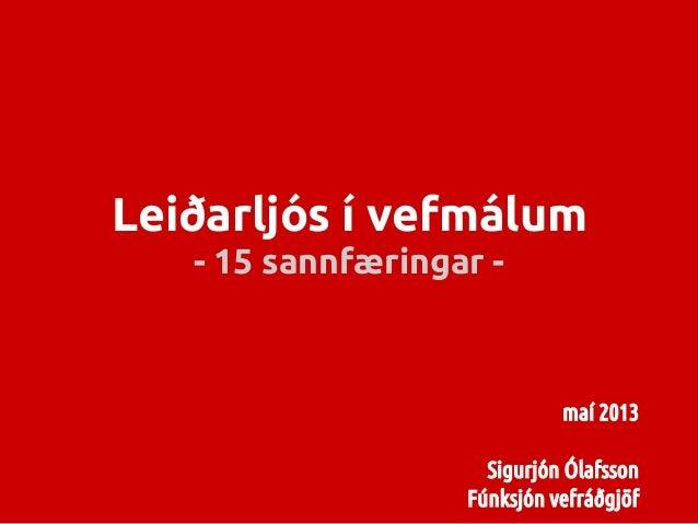Leiðarljós í vefmálum- 15 sannfæringar -maí 2013Sigurjón ÓlafssonFúnksjón vefráðgjöf