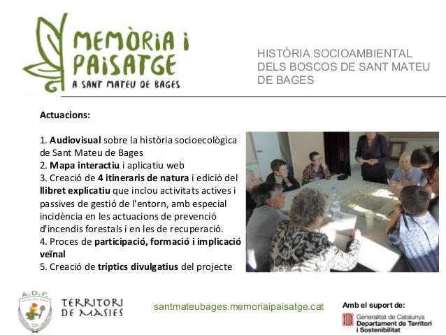 Amb el suport de: Recursos virtuals HISTÒRIA SOCIOAMBIENTAL DELS BOSCOS DE SANT MATEU DE BAGES Actuacions: 1. Audiovisual ...