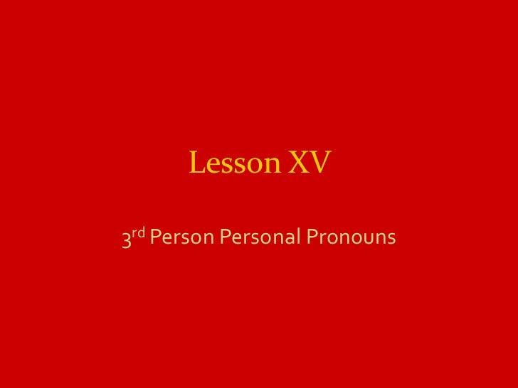 Lesson XV3rd Person Personal Pronouns
