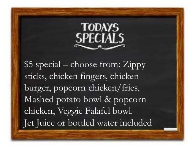 $5 special – choose from: Zippy sticks, chicken fingers, chicken burger, popcorn chicken/fries, Mashed potato bowl & popco...