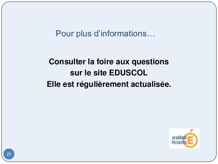 Pour plus d'informations…     Consulter la foire aux questions            sur le site EDUSCOL     Elle est régulièrement a...