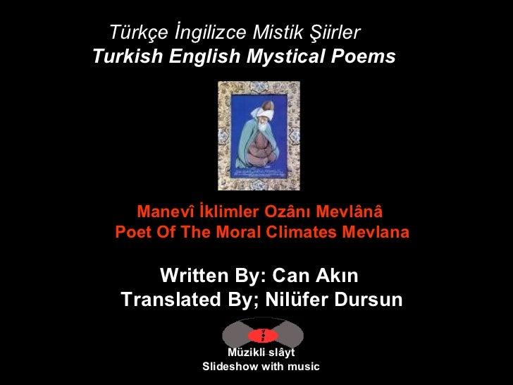 Türkçe İngilizce Mistik Şiirler Turkish English Mystical Poems   Müzikli slâyt Slideshow with music Manevî İklimler Ozânı ...