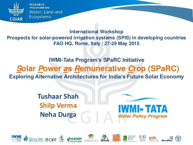 International Workshop Prospects for solar-powered irrigation systems (SPIS) in developing countries FAO HQ, Rome, Italy |...