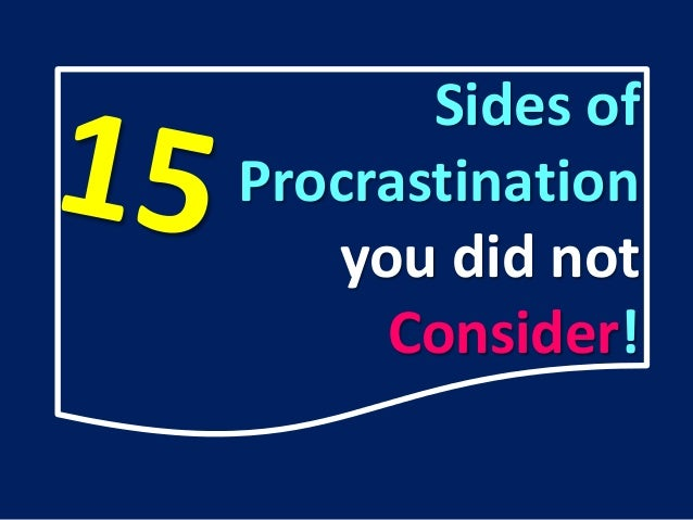 Sides of Procrastination you did not Consider!