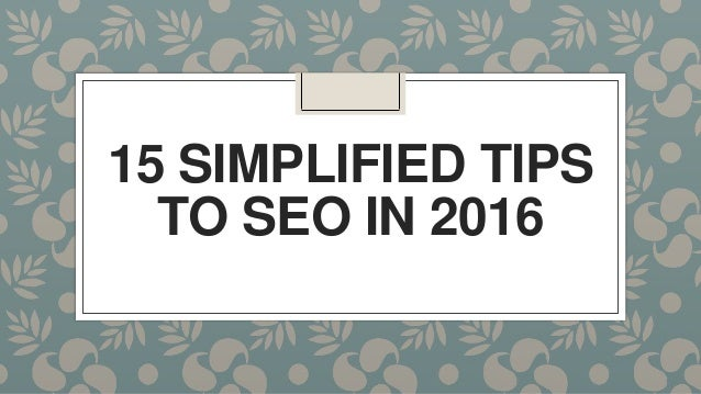 15 SIMPLIFIED TIPS TO SEO IN 2016