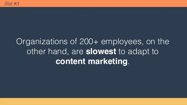 Organizations of 200+ employees, on the other hand, are slowest to adapt to content marketing. Stat #3