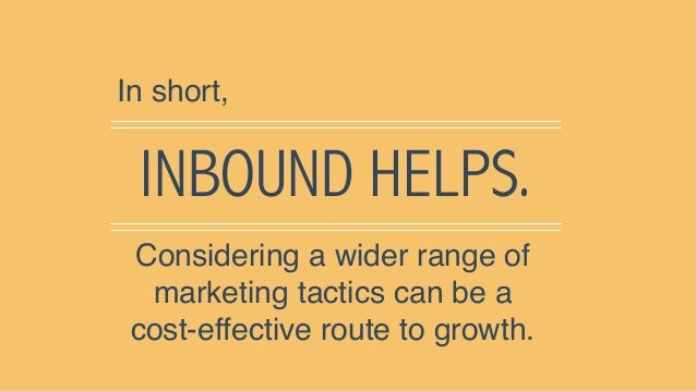 INBOUND HELPS. In short, Considering a wider range of marketing tactics can be a cost-effective route to growth.