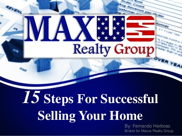15Steps For Successful Selling Your Home  By: Fernando Herboso  Broker for Maxus Realty Group