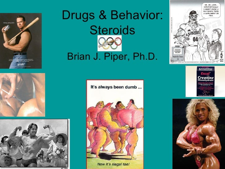 Drugs & Behavior:    SteroidsBrian J. Piper, Ph.D.