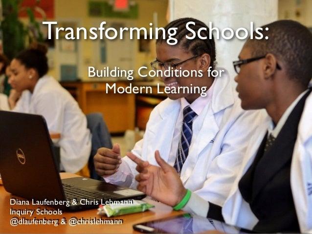 Transforming Schools: Building Conditions for Modern Learning Diana Laufenberg & Chris Lehmann Inquiry Schools @dlaufenber...