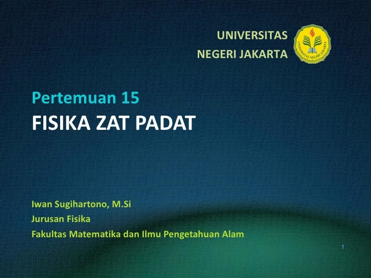 Pertemuan 15 FISIKA ZAT PADAT Iwan Sugihartono, M.Si Jurusan Fisika Fakultas Matematika dan Ilmu Pengetahuan Alam