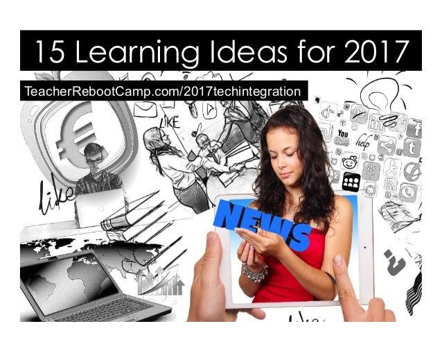 TeacherRebootCamp.com/2017techintegration 15 Learning Ideas for 2017