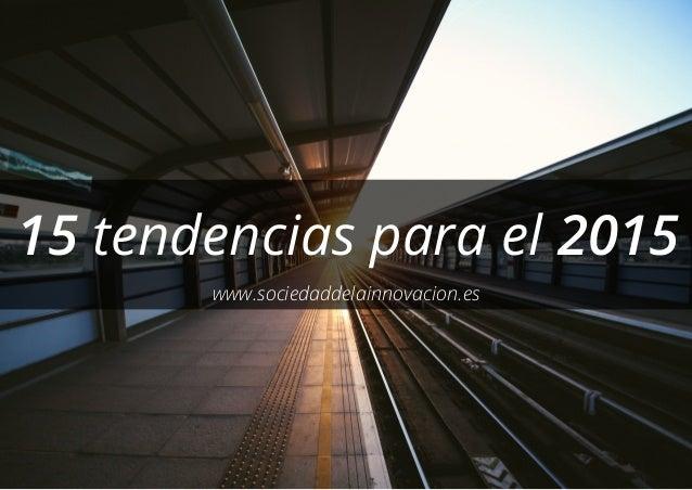 15 tendencias para el 2015 www.sociedaddelainnovacion.es