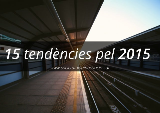15 tendències pel 2015 www.societatdelainnovacio.cat