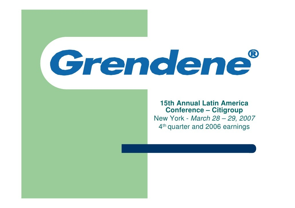 15th Annual Latin America     Conference – Citigroup New York - March 28 – 29, 2007  4th quarter and 2006 earnings