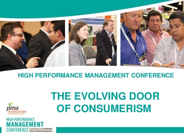 HIGH PERFORMANCE MANAGEMENT CONFERENCE THE EVOLVING DOOR OF CONSUMERISM