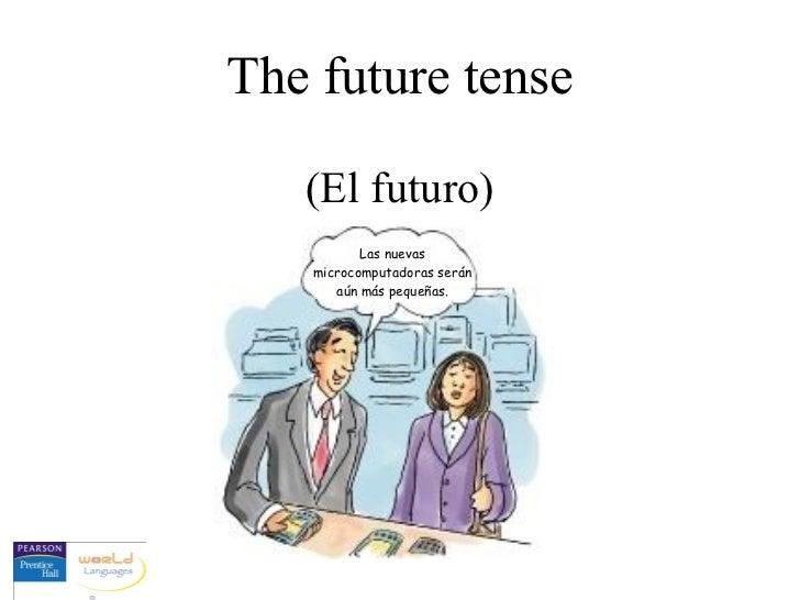 The future tense   (El futuro)          Las nuevas   microcomputadoras serán      aún más pequeñas.