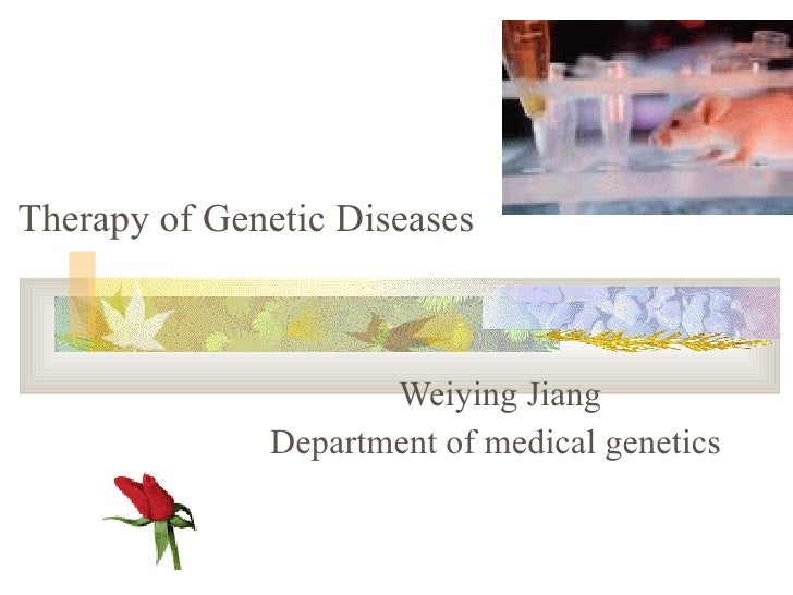 Therapy of Genetic Diseases Weiying Jiang Department of medical genetics