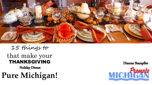 15 things to that make your THANKSGIVING Holiday Dinner Pure Michigan! Dianna Stampfler