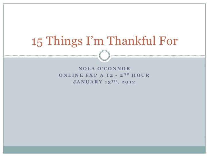 15 Things I'm Thankful For             NOLA O'CONNOR    O N L I N E E X P A T 2 - 2 ND H O U R           J A N U A R Y 1 3...