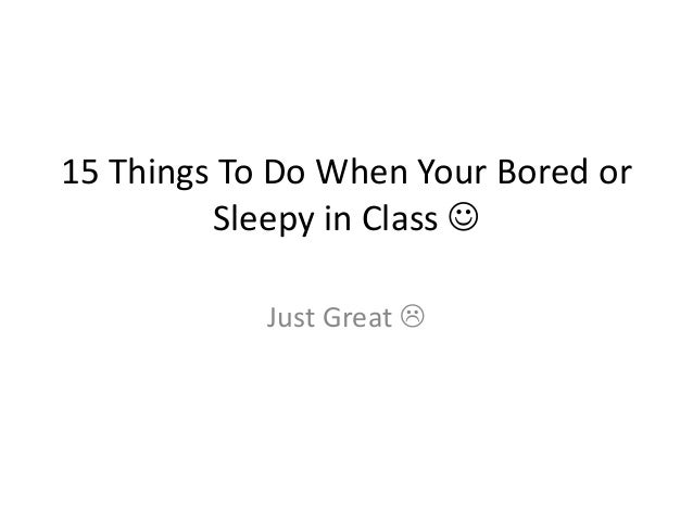 15 Things To Do When Your Bored/ Sleepy! (In class or in house :))