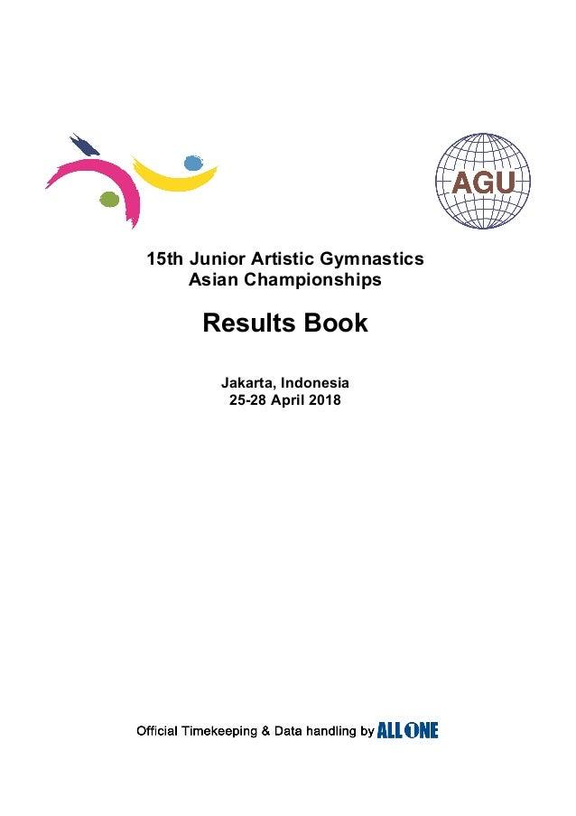 15th Junior Artistic Gymnastics Asian Championships Jakarta, Indonesia 25-28 April 2018 Results Book