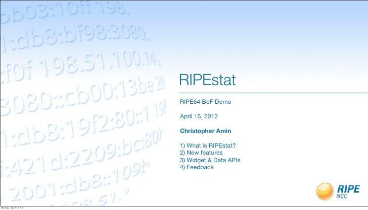 RIPEstat                       RIPE64 BoF Demo                       April 16, 2012                       Christopher Amin...