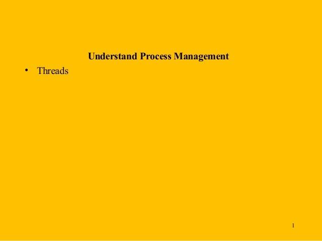 Understand Process Management• Threads                                            1