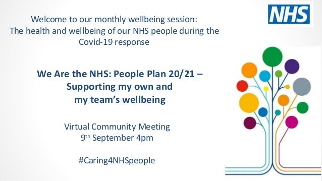 We Are the NHS: People Plan 20/21 – Supporting my own and my team's wellbeing Virtual Community Meeting 9th September 4pm ...