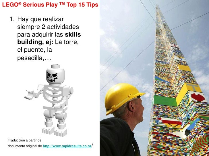 LEGO® Serious Play TM Top 15 Tips  1. Hay que realizar     siempre 2 actividades     para adquirir las skills     building...
