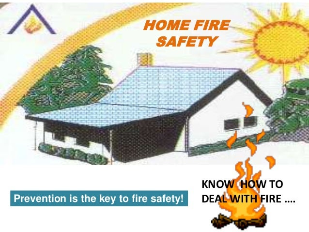 HOME FIRE                             SAFETY                                        KNOW HOW TOPrevention is the key to fi...