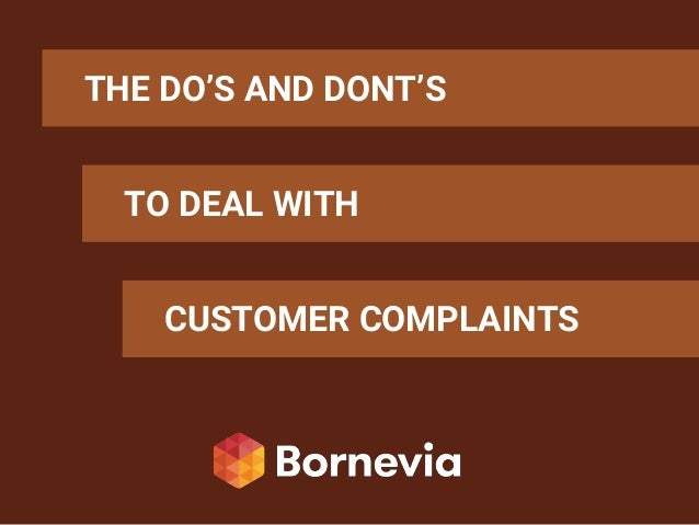 THE DO'S AND DONT'S TO DEAL WITH CUSTOMER COMPLAINTS