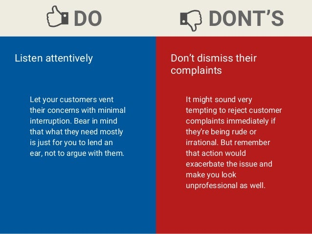 dealing with customer complaints 2 complaints challenge the status quo customer complaints challenge the way things are done within an organization organizations can get stuck without solid business goals and complaints can help identify ways to take an organization to the next level.