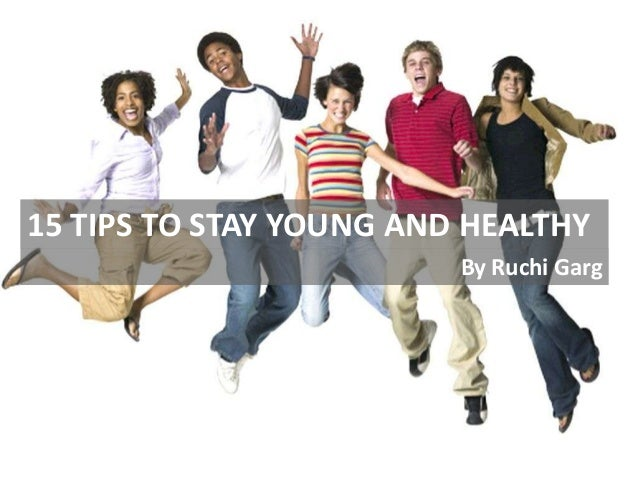 15 TIPS TO STAY YOUNG AND HEALTHY By Ruchi Garg  Photo by Photodisc