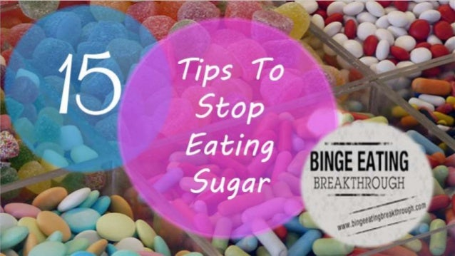15 Tips To Stop Eating Sugar