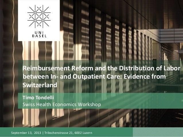 Thursday, September 12, 2013 September 13, 2013   Tribschenstrasse 21, 6002 Luzern Reimbursement Reform and the Distributi...