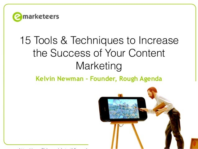 © Emarketeers 2007 15 Tools & Techniques to Increase the Success of Your Content Marketing Kelvin Newman - Founder, Rough ...